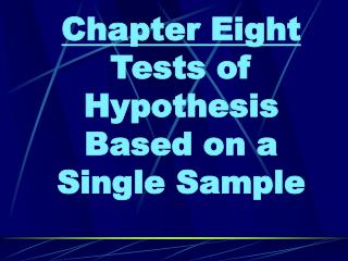 Chapter Eight Tests of Hypothesis Based on a Single Sample