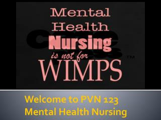 Welcome to  PVN  123 Mental Health Nursing