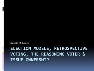Election Models, Retrospective Voting, the Reasoning Voter & Issue Ownership