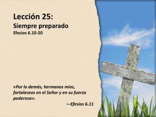 Lección 25: Siempre preparado  Efesios 6.10-20