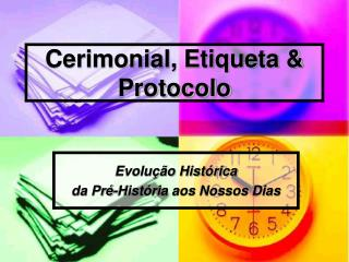 Cerimonial, Etiqueta & Protocolo