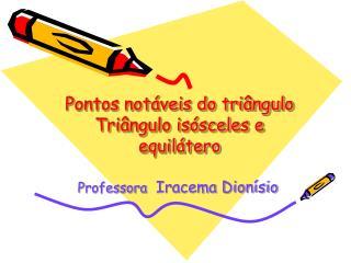 Pontos notáveis do triângulo  Triângulo isósceles e equilátero