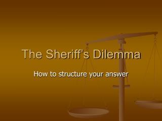 The Sheriff's Dilemma