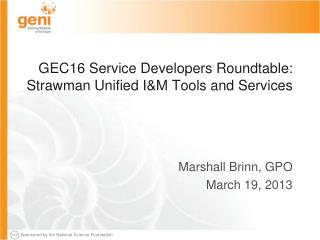 GEC16 Service Developers Roundtable: Strawman  Unified I&M Tools and Services