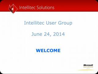 Intellitec User Group June 24, 2014