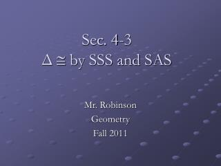Sec. 4-3 Δ   by SSS and SAS