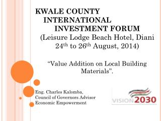 KWALE COUNTY                       INTERNATIONAL  INVESTMENT FORUM
