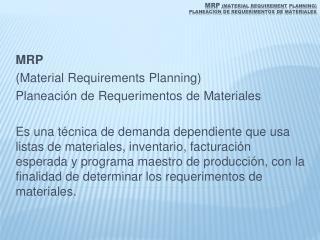 MRP (Material  requirement planning ) planeacion  de  requerimentos  de materiales