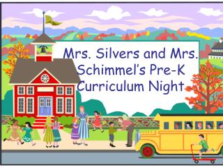 Mrs. Silvers and Mrs. Schimmel's Pre-K Curriculum Night