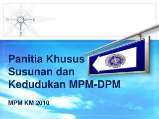 Panitia Khusus Susunan dan Kedudukan  MPM-DPM MPM KM 2010