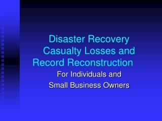 Disaster Recovery Casualty Losses and  Record Reconstruction