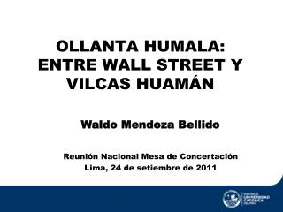 OLLANTA HUMALA: ENTRE WALL STREET Y VILCAS HUAMÁN