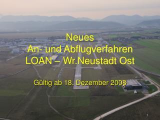 Neues                                       An- und Abflugverfahren LOAN – Wr.Neustadt Ost