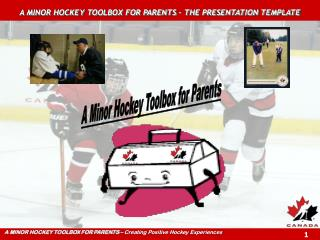 A MINOR HOCKEY TOOLBOX FOR PARENTS � THE PRESENTATION TEMPLATE