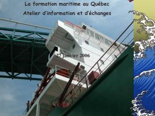 La formation maritime au Québec Atelier d'information et d'échanges