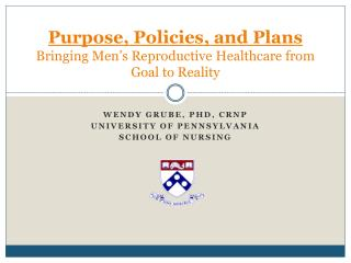 Purpose, Policies, and Plans Bringing Men's Reproductive Healthcare from Goal to Reality