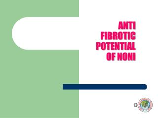 ANTI  FIBROTIC  POTENTIAL  OF NONI