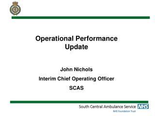 Operational Performance Update John Nichols  Interim Chief Operating Officer SCAS