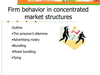 Firm behavior in concentrated market structures
