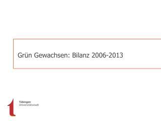 Gr�n Gewachsen: Bilanz 2006-2013