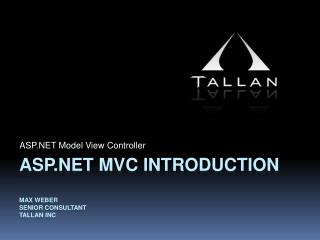 ASP.NET mvc INTRODUCTION MAX WEBER Senior consultant Tallan inc