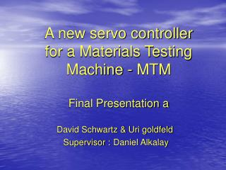 A new servo controller for a Materials Testing Machine - MTM Final Presentation a