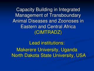 Lead institutions: Makerere  University, Uganda North Dakota State University, USA