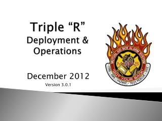 "Triple ""R""  Deployment & Operations"