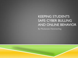 Keeping students safe: cyber bulling and online behavior