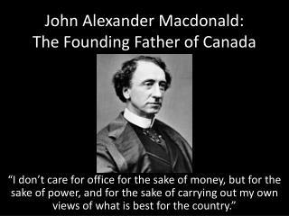 John Alexander Macdonald:  The Founding Father of Canada