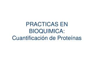 PRACTICAS EN BIOQUIMICA:  Cuantificación de Proteínas