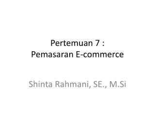 Pertemuan 7 :  Pemasaran E-commerce