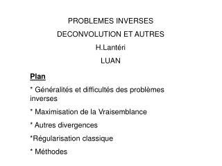 PROBLEMES INVERSES   DECONVOLUTION ET AUTRES H.Lantéri LUAN