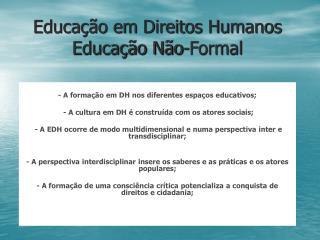 Educação em Direitos Humanos Educação Não-Formal