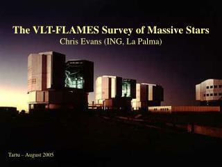 The VLT-FLAMES Survey of Massive Stars Chris Evans (ING, La Palma)