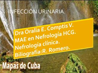 Dra Oralia  E.  Comptis  V. MAE en Nefrología HCG.  Nefrología clínica. Biliografía:R . Romero.