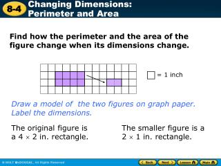 Find how the perimeter and the area of the figure change when its dimensions change.