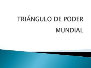 TRIÁNGULO  DE PODER MUNDIAL