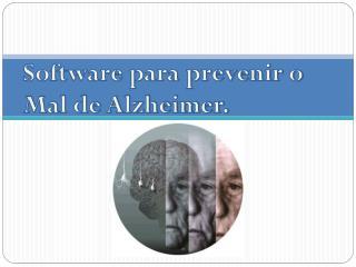 Software para prevenir o Mal de Alzheimer.