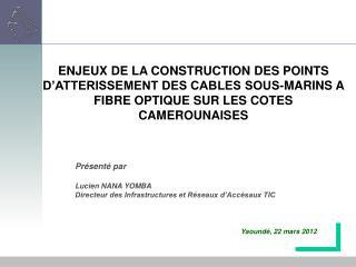 Pr�sent� par  Lucien NANA YOMBA Directeur des Infrastructures et R�seaux d�Acc�saux TIC