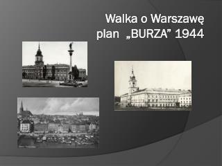 """Walka  o  Warszaw ę plan  """"BURZA"""" 1944"""