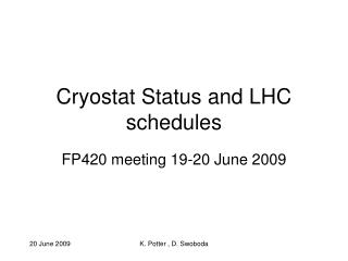 Cryostat Status and LHC schedules