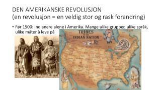 DEN AMERIKANSKE REVOLUSJON (en revolusjon = en veldig stor og rask forandring)
