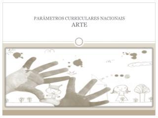 PARÂMETROS CURRICULARES NACIONAIS ARTE