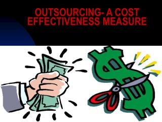 OUTSOURCING- A COST EFFECTIVENESS MEASURE