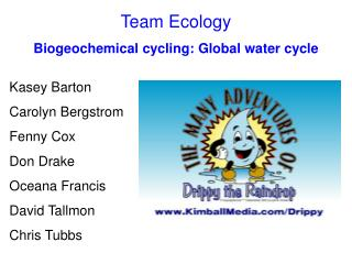 Team Ecology Biogeochemical cycling: Global water cycle Kasey Barton			 Carolyn Bergstrom