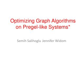 Optimizing Graph Algorithms on Pregel-like Systems *