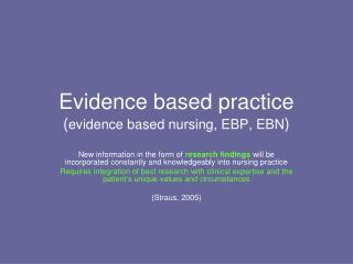 Evidence based practice ( evidence based nursing, EBP, EBN )