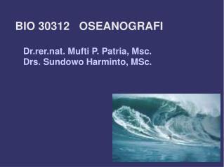 BIO 30312   OSEANOGRAFI Dr.rer.nat. Mufti P. Patria, Msc. Drs. Sundowo Harminto, MSc.