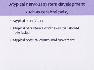 Atypical nervous system development such as cerebral palsy